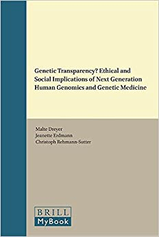 Genetic Transparency? Ethical and Social Implications of Next Generation Human Genomics and Genetic Medicine (Life Sciences, Ethics and Democracy)