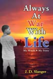 Always At War With Life: My World, My Story