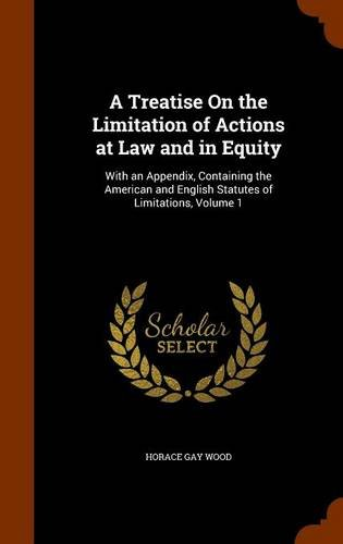 Read Online A Treatise On the Limitation of Actions at Law and in Equity: With an Appendix, Containing the American and English Statutes of Limitations, Volume 1 PDF ePub ebook