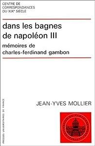Dans les bagnes de Napoléon III : Mémoires de Charles-Ferdinand Gambon par Jean-Yves Mollier