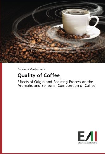 [E.B.O.O.K] Quality of Coffee: Effects of Origin and Roasting Process on the Aromatic and Sensorial Composition [P.D.F]