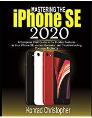 Mastering the iPhone SE 2020: A Complete 2020 Guide to the Hidden Features to Your iPhone SE Second Generation and Troubleshooting Common Problems