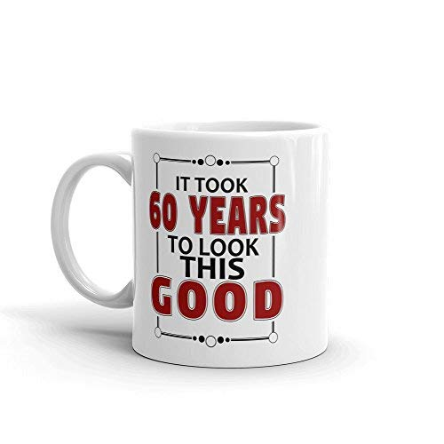 It Took 60 Years to Look This Good Coffee Mug | Birthday Gift Funny Coffee Mug