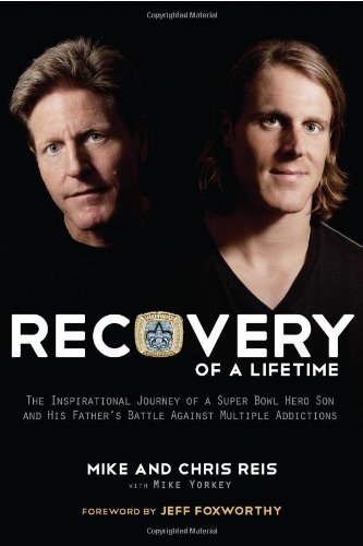 Recovery Of A Lifetime  The Inspirational Journey Of A Super Bowl Hero Son And His Fathers Battle Against Multiple Addictions