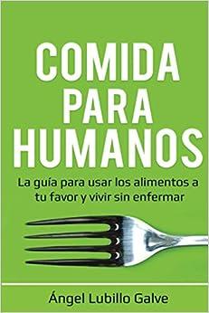 Book's Cover of Comida Para Humanos: La guía para usar los alimentos a tu favor y vivir sin enfermar (Español) Tapa blanda – 26 enero 2020