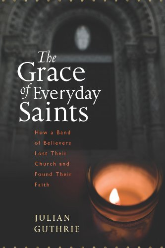 Image of The Grace of Everyday Saints: How a Band of Believers Lost Their Church and Found Their Faith