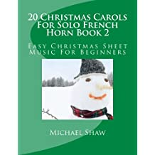 20 Christmas Carols For Solo French Horn Book 2: Easy Christmas Sheet Music For Beginners (Volume 2)