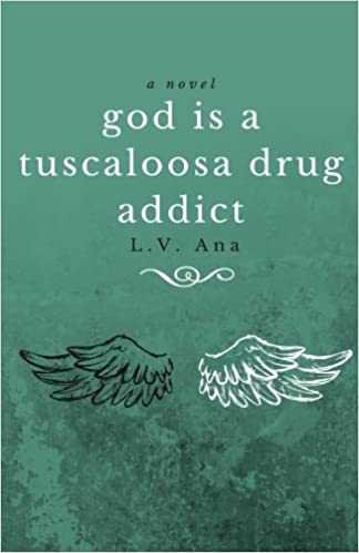 god is a tuscaloosa drug addict: L V  Ana: 9781522797371
