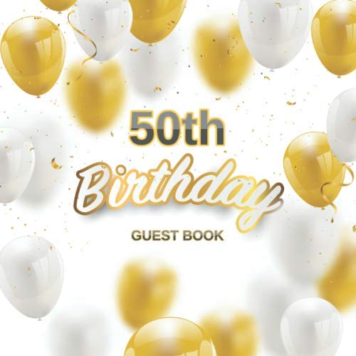 50th Birthday Guest Book: White Golden Balloons Elegant Glossy Cover Place for a Photo Cream Color Paper 123 Pages Guest Sign in for Party Celebration ... Best Wishes Messages from Family and Friends