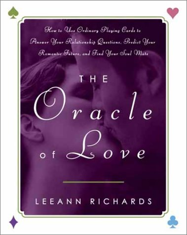 The Oracle of Love: How to Use Ordinary Playing Cards to Answer Your Relationship Questions, Predict  Your Romantic Future, and Find Your Soul Mate Pdf