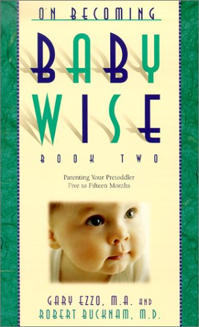 On Becoming Babywise: Book II Parenting Your Pre-Toddler 5 to 15 Months