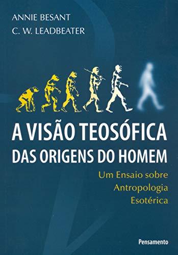 A Visão Teosófica das Origens do Homem: Um Ensaio Sobre Antropologia Esotérica