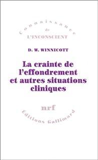 La crainte de l'effondrement et autres situations cliniques par Donald W. Winnicott