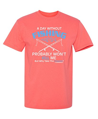 (Day Without Fishing Won't Funny Novelty Graphic Sarcastic T Shirt M Coral)