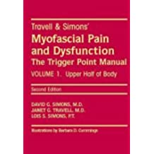 Travell and Simons' Myofascial Pain and Dysfunction: The Trigger Point Manual: Volume 1: Upper Half of Body