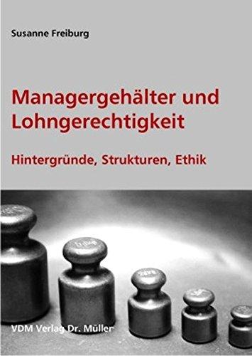Managergehälter und Lohngerechtigkeit: Hintergründe, Strukturen, Ethik Broschiert – 3. November 2006 Susanne Freiburg VDM Verlag Dr. Müller 3865505562 Soziologie