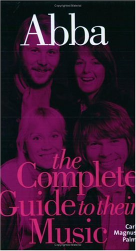 Abba: The Complete Guide to Their Music -