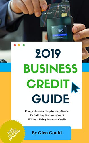 2019 Business Credit Guide: How To Get Business Credit without using Your Personal Credit (Credit Card Services For Small Business Owners)