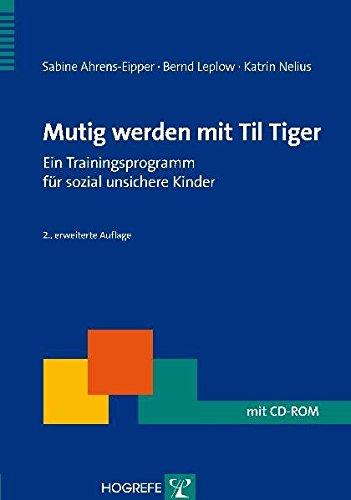 Mutig werden mit Til Tiger: Ein Trainingsprogramm für sozial unsichere Kinder (Therapeutische Praxis)