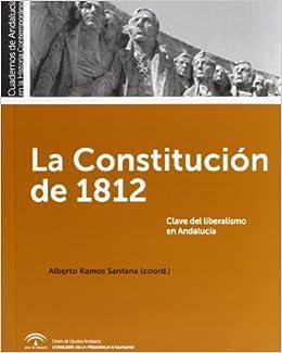 La Constitución de 1812: Clave del liberalismo en Andalucía Cuadernos de Andalucía en la Historia Contemporánea: Amazon.es: Ramos Santana, Alberto, Ramos Santana, Alberto: Libros