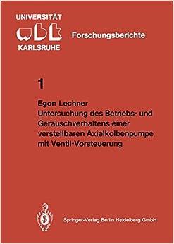 Untersuchung des Betriebs- und Geräuschverhaltens einer verstellbaren Axialkolbenpumpe mit Ventil-Vorsteuerung (WBK-Forschungsberichte aus dem ... Betriebstechnik der Universität Karlsruhe)