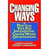 Changing Ways : A Practical Tool for Implementing Change Within an Organization, Dalziel, Murray and Schoonover, Stephen C., 0814459242