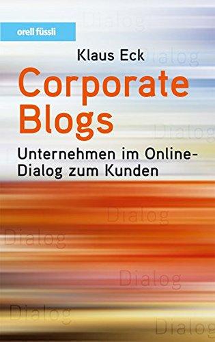 Corporate Blogs: Unternehmen im Online-Dialog zum Kunden