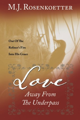 Download Love Away From The Underpass: Out Of The Refiner's Fire Into His Grace ebook