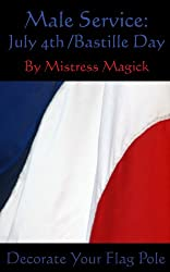 Male Service: July 4th / Bastille Day: Decorate Your Flag Pole (Male Service - Individual Holiday Assignments Book 6) (English Edition)