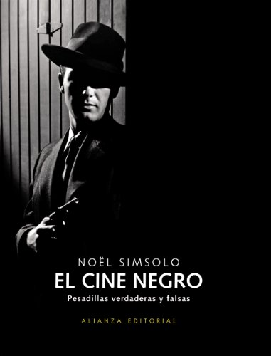 Descargar Libro El Cine Negro: Pesadillas Verdaderas Y Falsas ) Nöel Simsolo