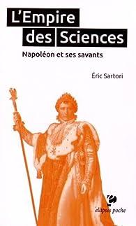 L'Empire des Sciences Napoléon et Ses Savants par Eric Sartori