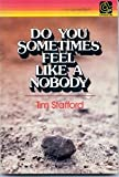 Do You Sometimes Feel Like a Nobody?, Tim Stafford, 0310329515