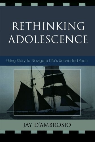 Rethinking Adolescence: Using Story to Navigate Life's Uncharted Years 1st edition by D' Ambrosio, Jay (2006) Paperback