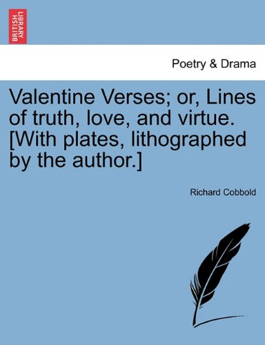 Download Valentine Verses; or, Lines of truth, love, and virtue. [With plates, lithographed by the author.] PDF
