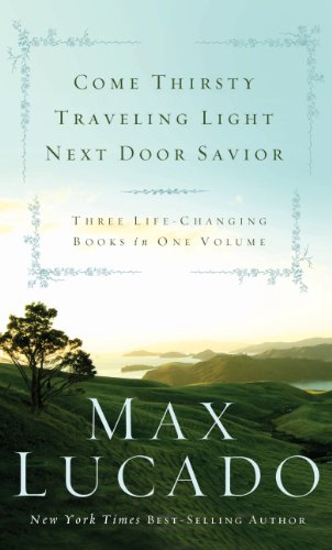 Lucado 3-in-1: Traveling Light, Next Door Savior, Come Thirsty