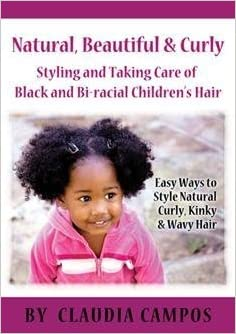 Natural Beautiful Curly Hairstyles Hair Care For Black Bi Racial Children Claudia Campos 9781427644435 Amazon Com Books