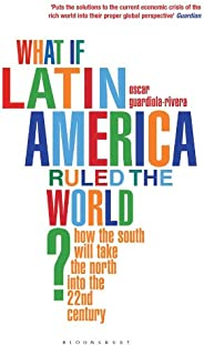 What if Latin America Ruled the World?: How the South Will Take the North into the 22nd Century (English Editi