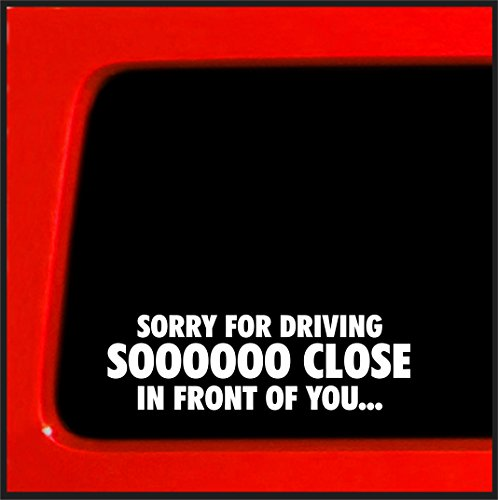 Sorry for Driving So Close in Front of You - Funny road rage bumper sticker traffic ()