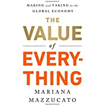 The Value of Everything: Making and Taking in the Global Economy