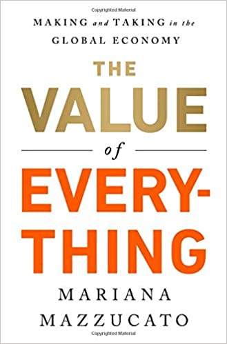 the value of everything making and taking in the global economy