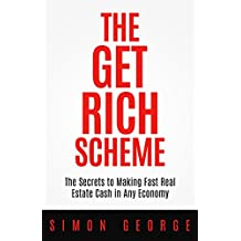 The Get Rich Scheme: The Secrets to Making Fast Real Estate Cash in Any Economy