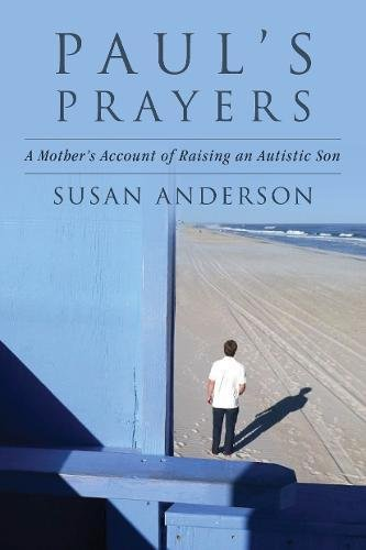 Paul's Prayers: A Mother's Account of Raising an Autistic Son