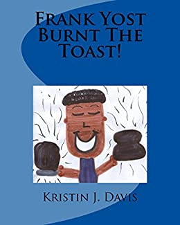 Frank Yost Burnt The Toast! by [Davis, Kristin]
