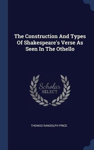 Read Online The Construction And Types Of Shakespeare's Verse As Seen In The Othello PDF