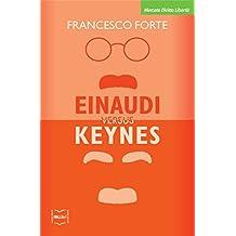 Einaudi versus Keynes: Due grandi del Novecento e la crisi dei nostri giorni (Mercato, Diritto e Libertà) (Italian Edition)
