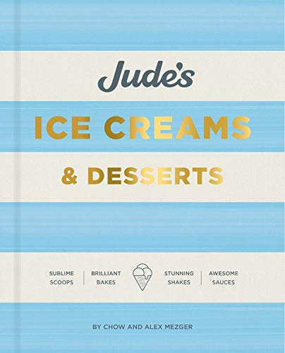 Jude's: A celebration of ice cream in 100 recipes by Chow Mezger, Alex Mezger