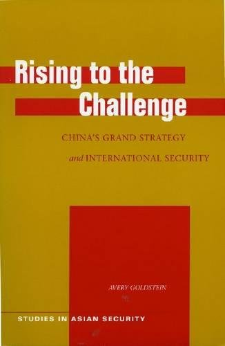 Rising to the Challenge: China's Grand Strategy and International Security (Studies in Asian Security)