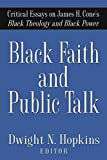 james cone black theology - Black Faith and Public Talk: Critical Essays on James H. Cone's Black Theology and Black Power