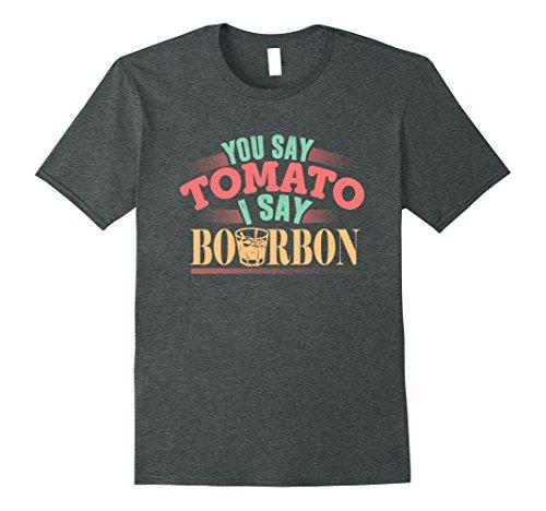 Mens You Say Tomato I Say Bourbon Funny T-Shirt XL Dark - In Glasses Cute Guys