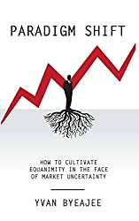 Paradigm Shift: How to cultivate equanimity in the face of market uncertainty
